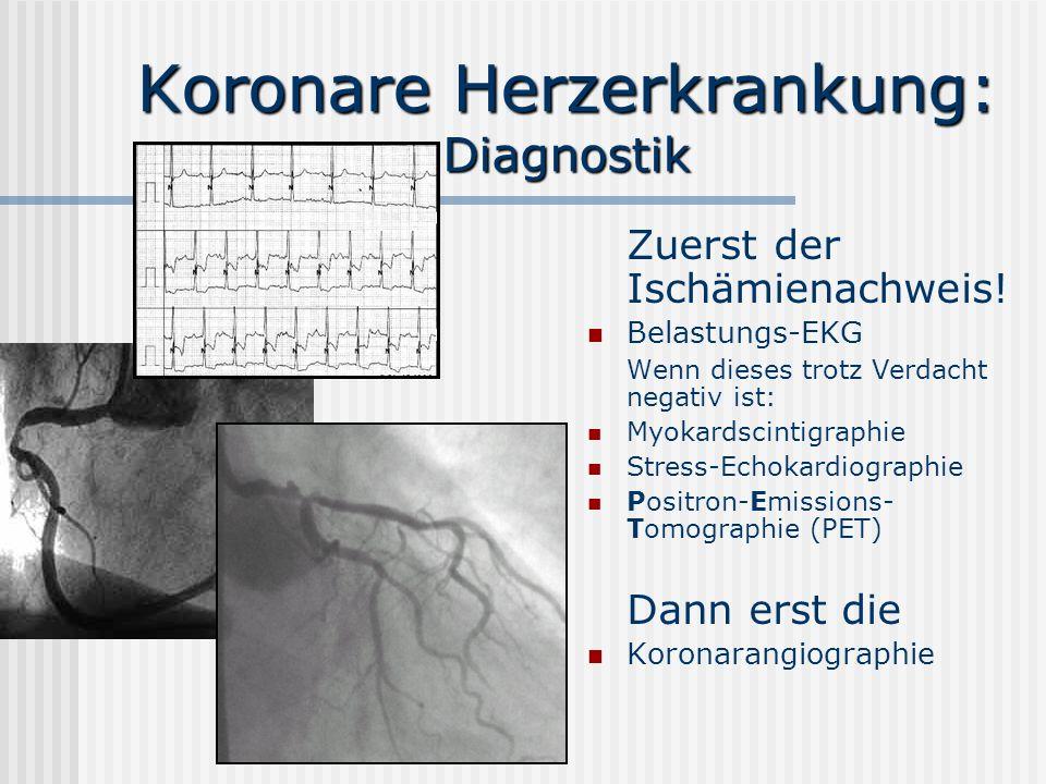 Koronare Herzerkrankung: Diagnostik Zuerst der Ischämienachweis! Belastungs-EKG Wenn dieses trotz Verdacht negativ ist: Myokardscintigraphie Stress-Ec