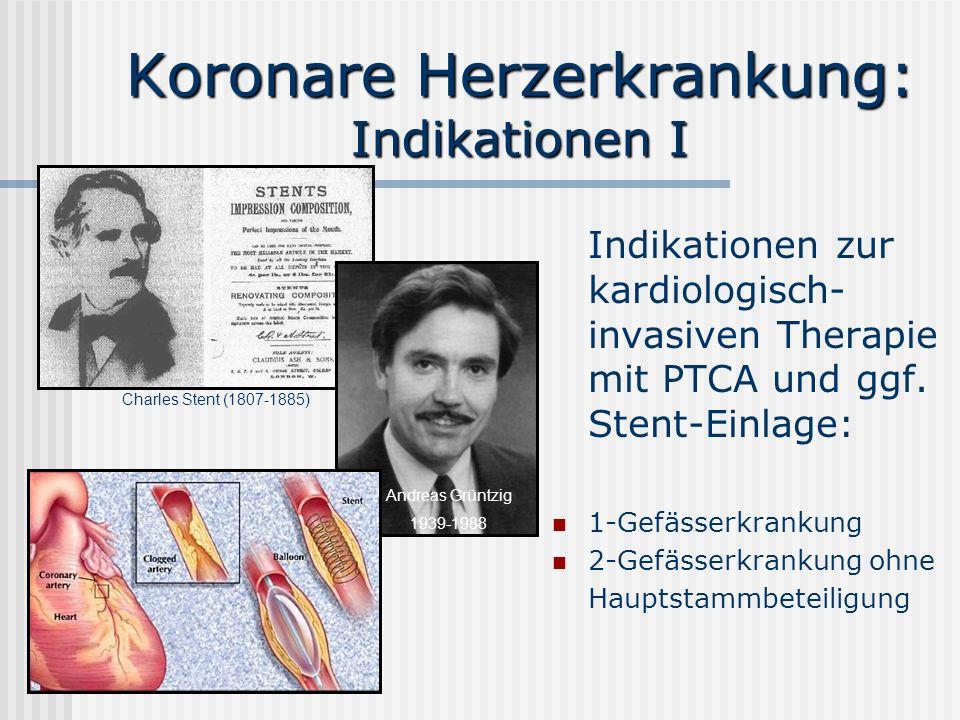 Koronare Herzerkrankung: Indikationen I Indikationen zur kardiologisch- invasiven Therapie mit PTCA und ggf. Stent-Einlage: 1-Gefässerkrankung 2-Gefäs
