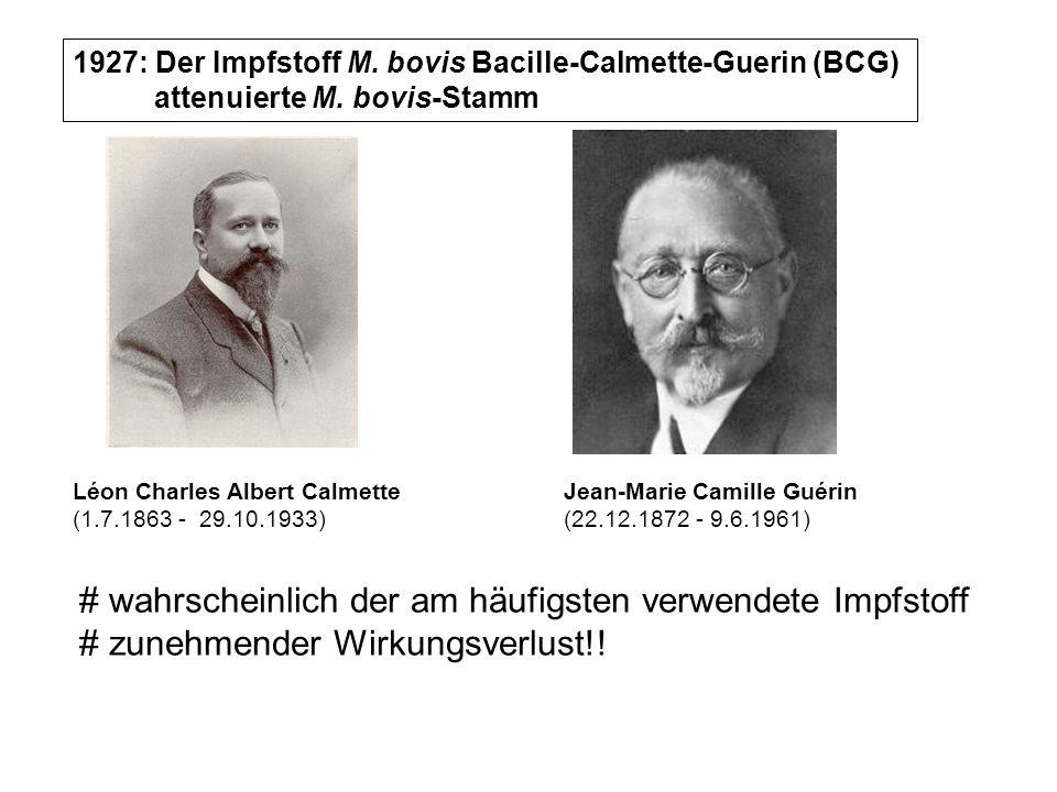 Léon Charles Albert Calmette (1.7.1863 - 29.10.1933) Jean-Marie Camille Guérin (22.12.1872 - 9.6.1961) 1927: Der Impfstoff M.