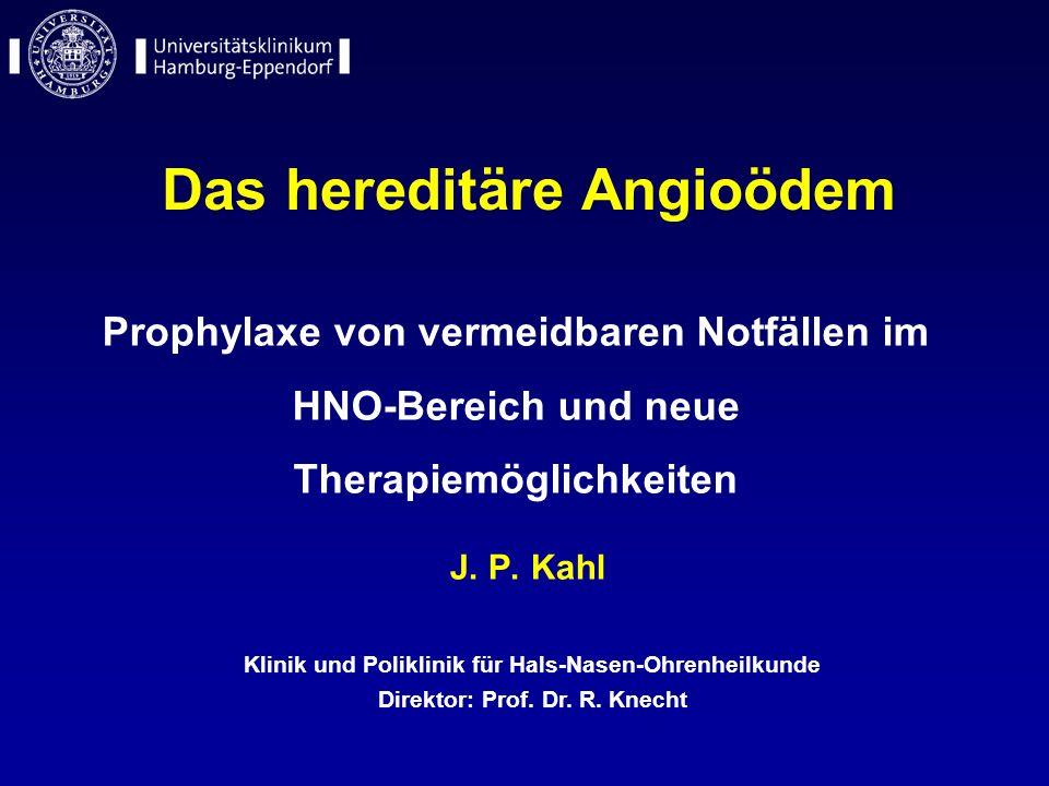 J. P. Kahl Das hereditäre Angioödem Klinik und Poliklinik für Hals-Nasen-Ohrenheilkunde Direktor: Prof. Dr. R. Knecht Prophylaxe von vermeidbaren Notf