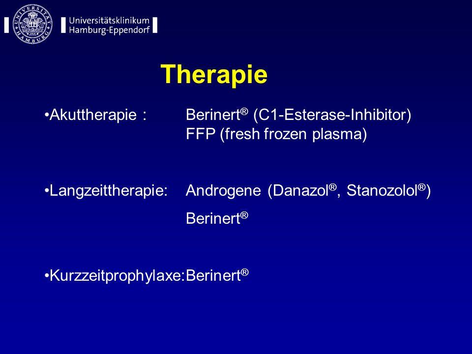 Therapie Akuttherapie : Berinert ® (C1-Esterase-Inhibitor) FFP (fresh frozen plasma) Langzeittherapie:Androgene (Danazol ®, Stanozolol ® ) Berinert ®