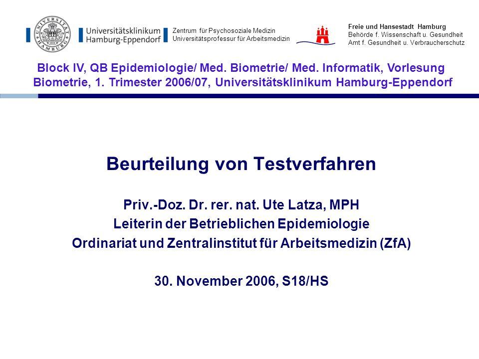 Beurteilung von Testverfahren Priv.-Doz. Dr. rer. nat. Ute Latza, MPH Leiterin der Betrieblichen Epidemiologie Ordinariat und Zentralinstitut für Arbe