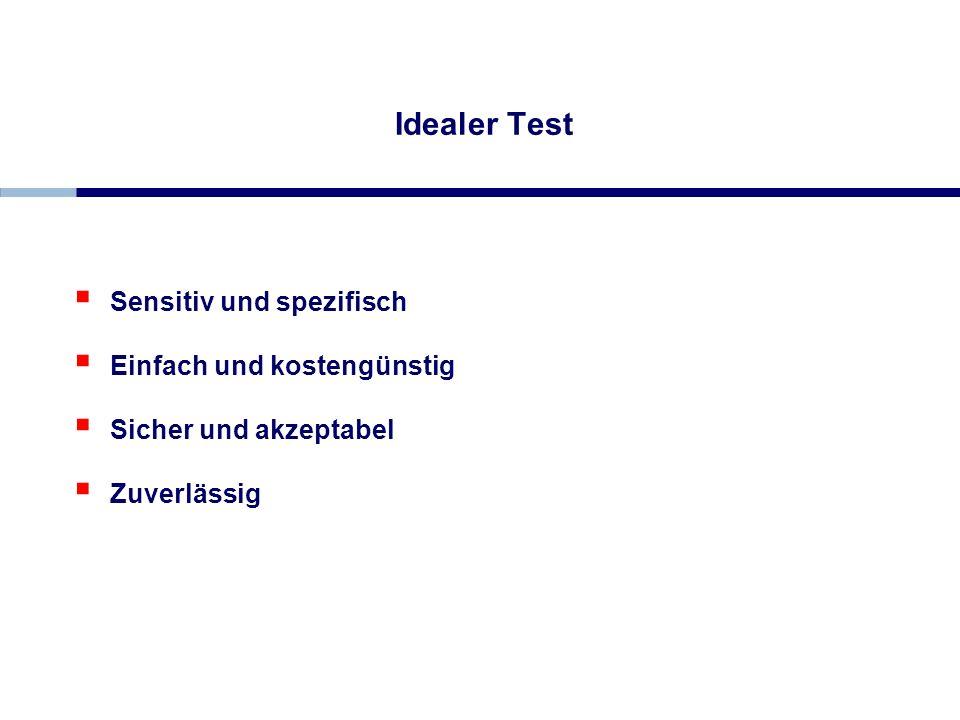Idealer Test Sensitiv und spezifisch Einfach und kostengünstig Sicher und akzeptabel Zuverlässig