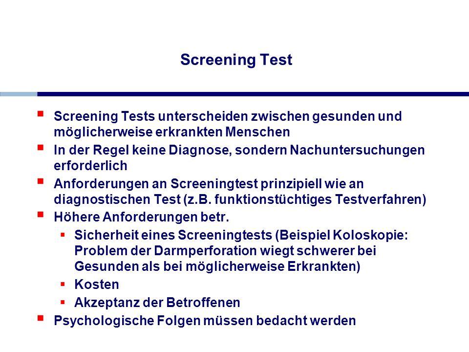 Screening Test Screening Tests unterscheiden zwischen gesunden und möglicherweise erkrankten Menschen In der Regel keine Diagnose, sondern Nachuntersu
