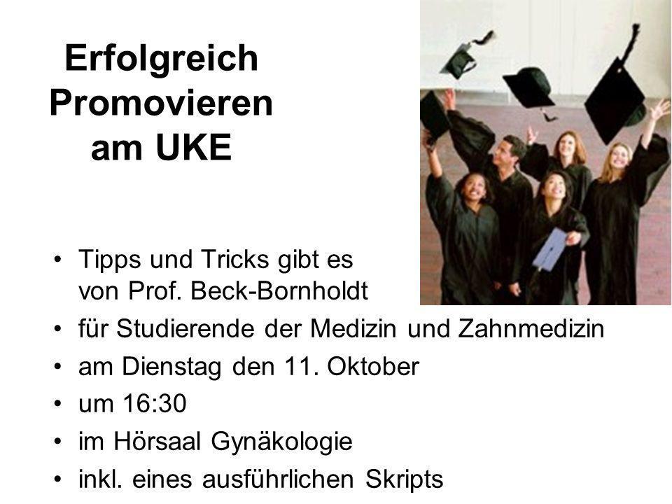 Erfolgreich Promovieren am UKE Tipps und Tricks gibt es von Prof. Beck-Bornholdt für Studierende der Medizin und Zahnmedizin am Dienstag den 11. Oktob