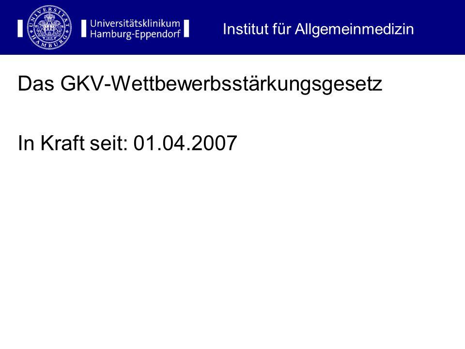 Institut für Allgemeinmedizin Das GKV-Wettbewerbsstärkungsgesetz In Kraft seit: 01.04.2007