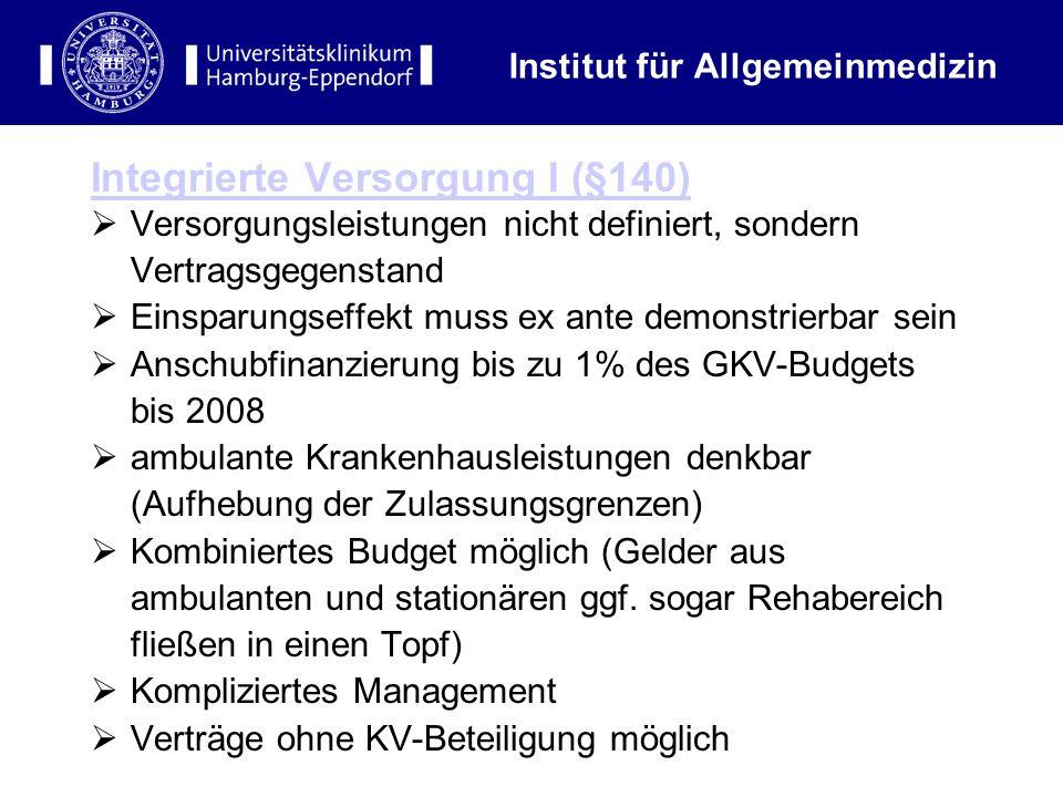 Institut für Allgemeinmedizin Integrierte Versorgung I (§140) Versorgungsleistungen nicht definiert, sondern Vertragsgegenstand Einsparungseffekt muss