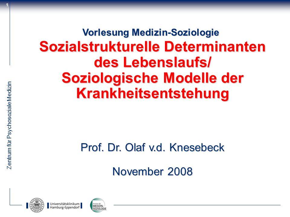 Zentrum für Psychosoziale Medizin 1 Vorlesung Medizin-Soziologie Sozialstrukturelle Determinanten des Lebenslaufs/ Soziologische Modelle der Krankheit