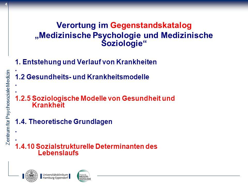 Zentrum für Psychosoziale Medizin 4 Verortung im Gegenstandskatalog Medizinische Psychologie und Medizinische Soziologie 1. Entstehung und Verlauf von