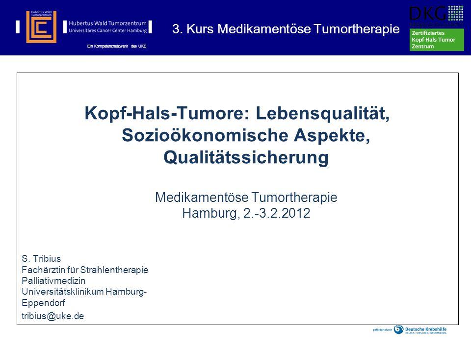 Ein Kompetenznetzwerk des UKE Kopf-Hals-Tumore: Lebensqualität, Sozioökonomische Aspekte, Qualitätssicherung Medikamentöse Tumortherapie Hamburg, 2.-3.2.2012 3.