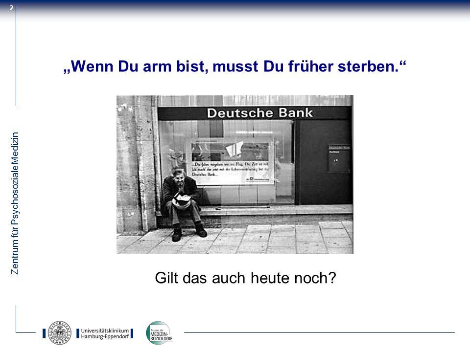 Zentrum für Psychosoziale Medizin 2 Wenn Du arm bist, musst Du früher sterben. Gilt das auch heute noch?