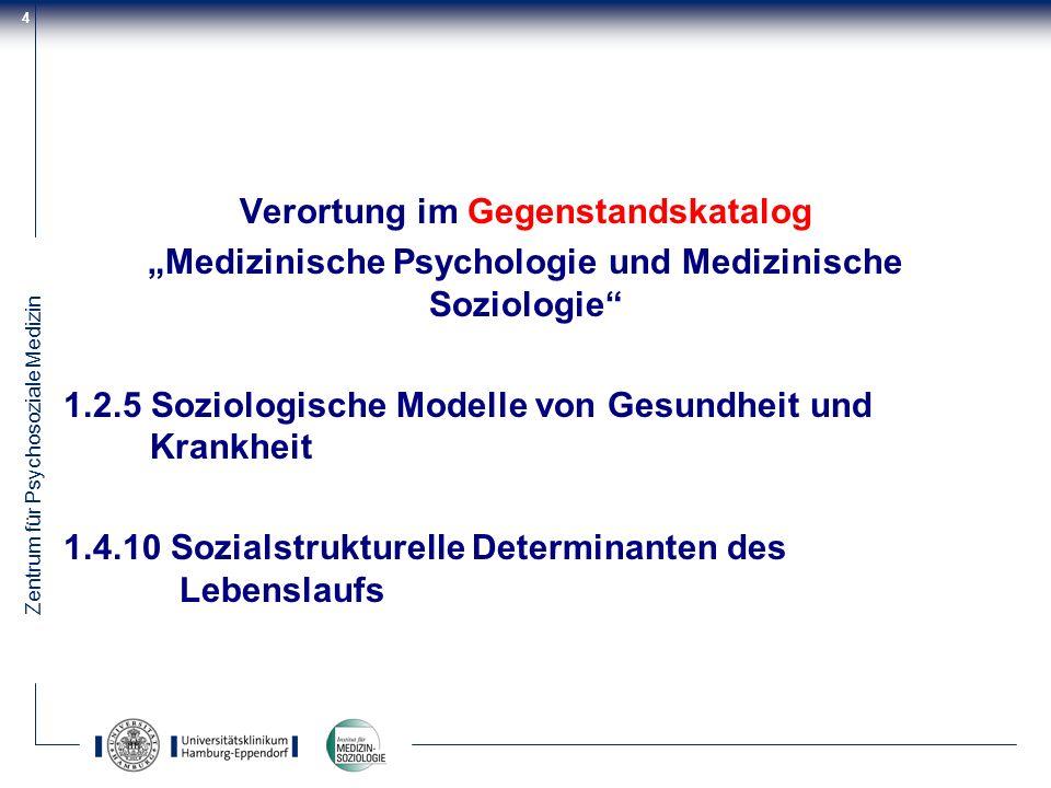 Zentrum für Psychosoziale Medizin 4 Verortung im Gegenstandskatalog Medizinische Psychologie und Medizinische Soziologie 1.2.5 Soziologische Modelle v