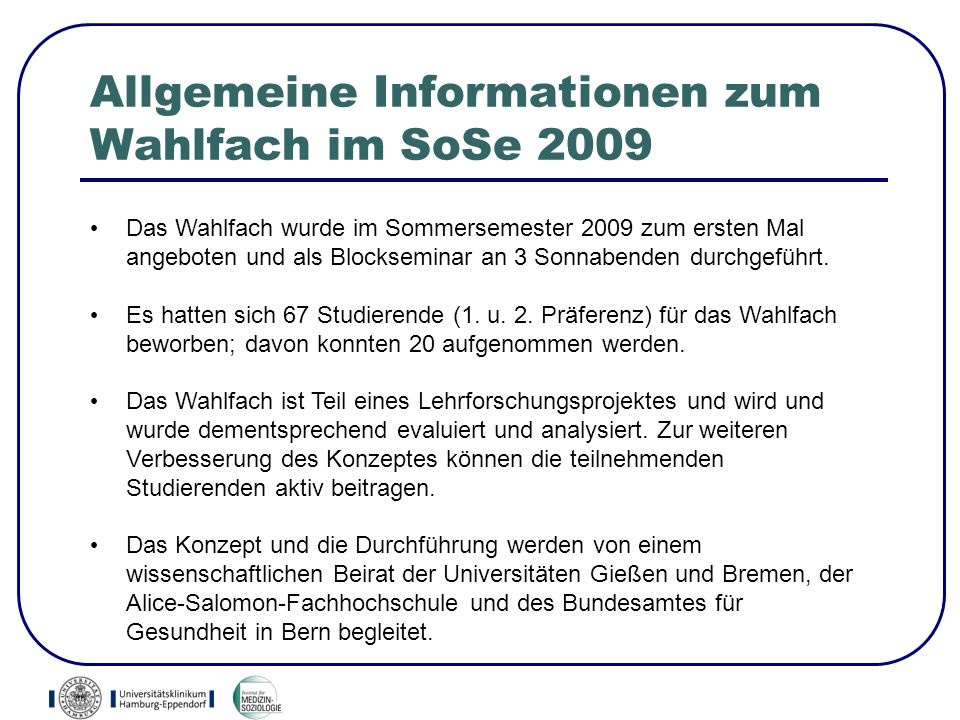 Allgemeine Informationen zum Wahlfach im SoSe 2009 Das Wahlfach wurde im Sommersemester 2009 zum ersten Mal angeboten und als Blockseminar an 3 Sonnabenden durchgeführt.