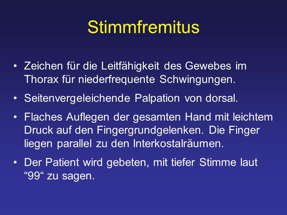 Stimmfremitus Zeichen für die Leitfähigkeit des Gewebes im Thorax für niederfrequente Schwingungen.