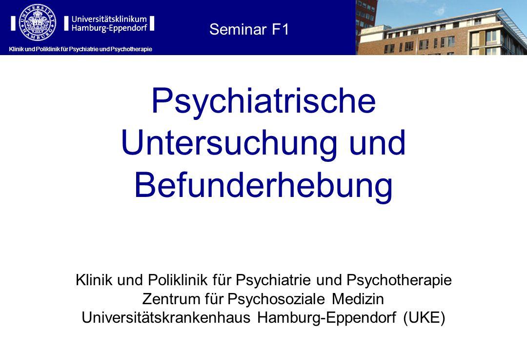 Klinik und Poliklinik für Psychiatrie und Psychotherapie Der psychopathologische Befund: Zu untersuchende Bereiche mit Einzelsymptomen, Definitionen und Fragebeispielen Klinik und Poliklinik für Psychiatrie und Psychotherapie