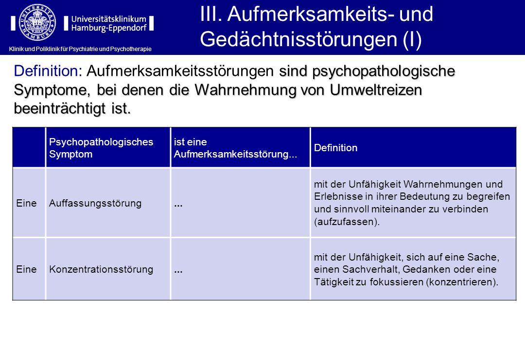Klinik und Poliklinik für Psychiatrie und Psychotherapie III. Aufmerksamkeits- und Gedächtnisstörungen (I) Psychopathologisches Symptom ist eine Aufme