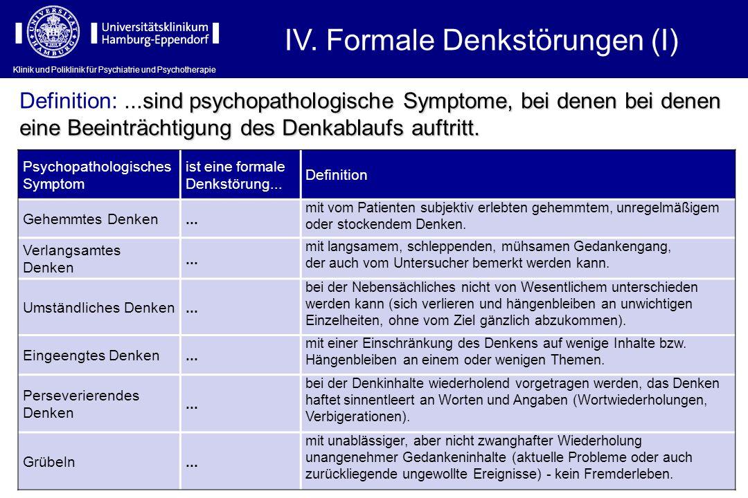 Klinik und Poliklinik für Psychiatrie und Psychotherapie IV. Formale Denkstörungen (I) Psychopathologisches Symptom ist eine formale Denkstörung... De
