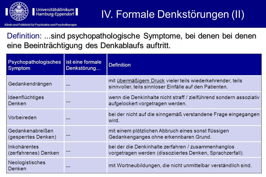 Klinik und Poliklinik für Psychiatrie und Psychotherapie IV. Formale Denkstörungen (II) Psychopathologisches Symptom ist eine formale Denkstörung... D