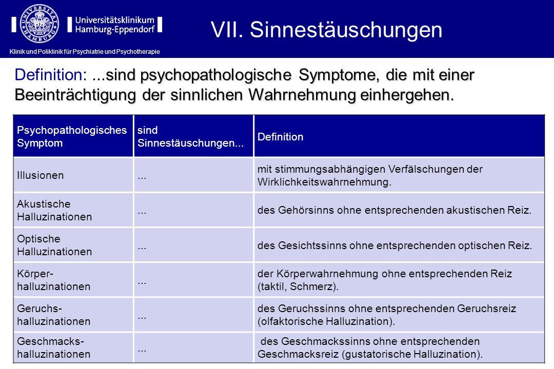 Klinik und Poliklinik für Psychiatrie und Psychotherapie VII. Sinnestäuschungen Psychopathologisches Symptom sind Sinnestäuschungen... Definition Illu