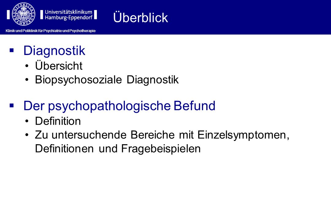 Klinik und Poliklinik für Psychiatrie und Psychotherapie Diagnostik: Übersicht Klinik und Poliklinik für Psychiatrie und Psychotherapie