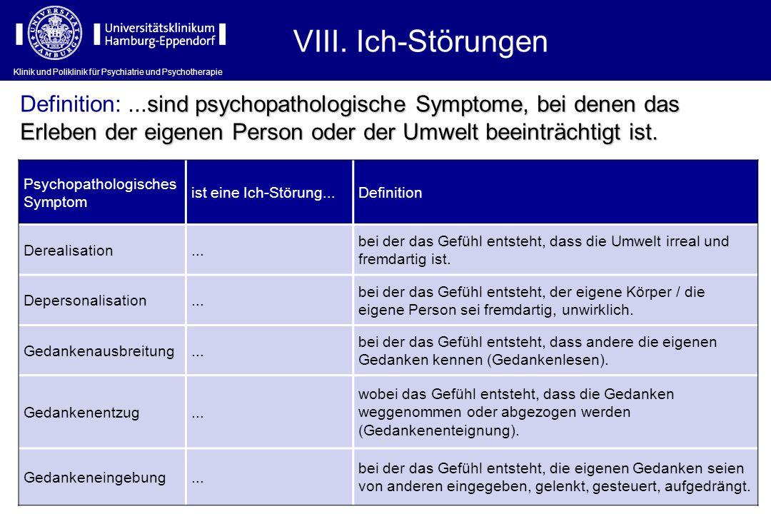 Klinik und Poliklinik für Psychiatrie und Psychotherapie VIII. Ich-Störungen Psychopathologisches Symptom ist eine Ich-Störung...Definition Derealisat