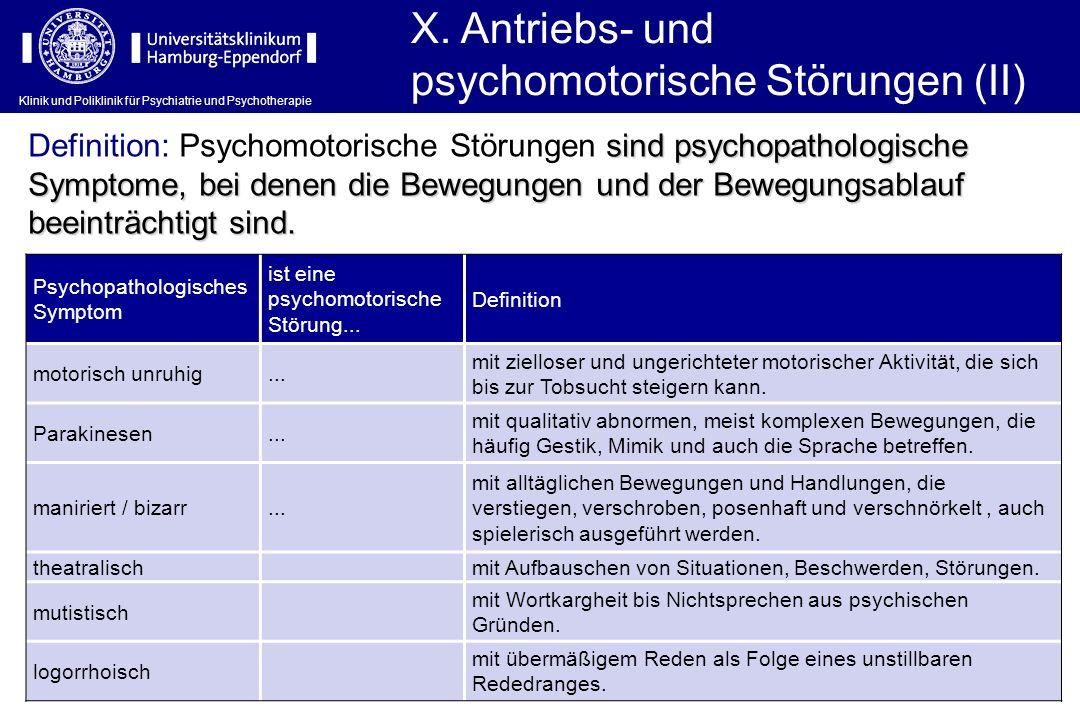 Klinik und Poliklinik für Psychiatrie und Psychotherapie X. Antriebs- und psychomotorische Störungen (II) Psychopathologisches Symptom ist eine psycho