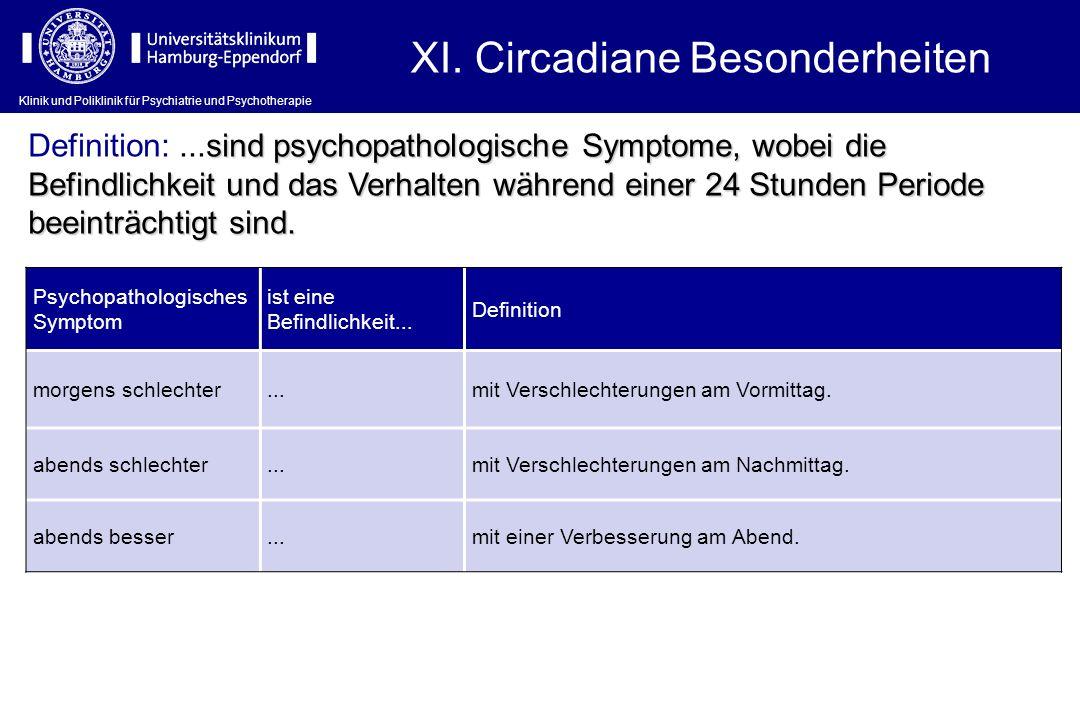 Klinik und Poliklinik für Psychiatrie und Psychotherapie XI. Circadiane Besonderheiten Psychopathologisches Symptom ist eine Befindlichkeit... Definit