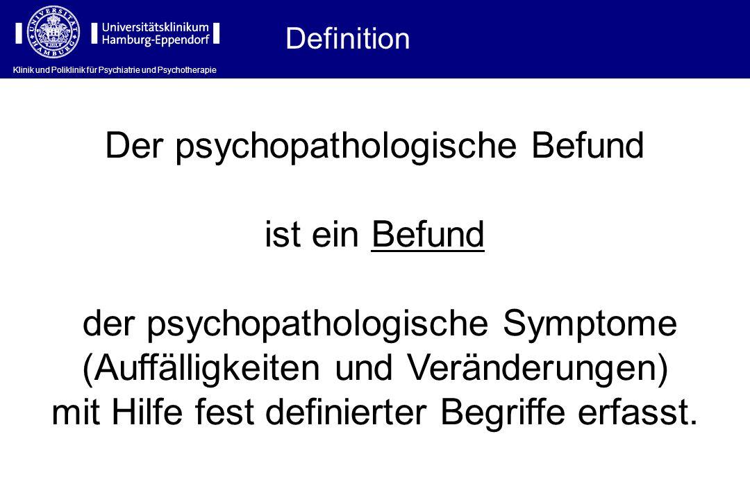 Der psychopathologische Befund ist ein Befund der psychopathologische Symptome (Auffälligkeiten und Veränderungen) mit Hilfe fest definierter Begriffe