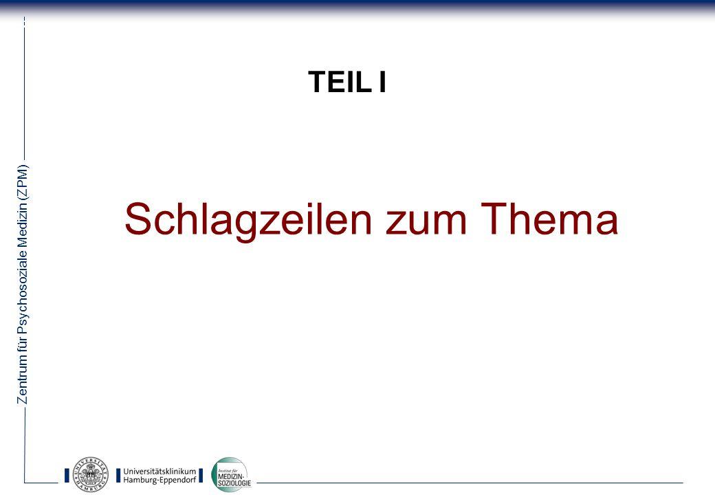Zentrum für Psychosoziale Medizin (ZPM) 2 TEIL I Schlagzeilen zum Thema