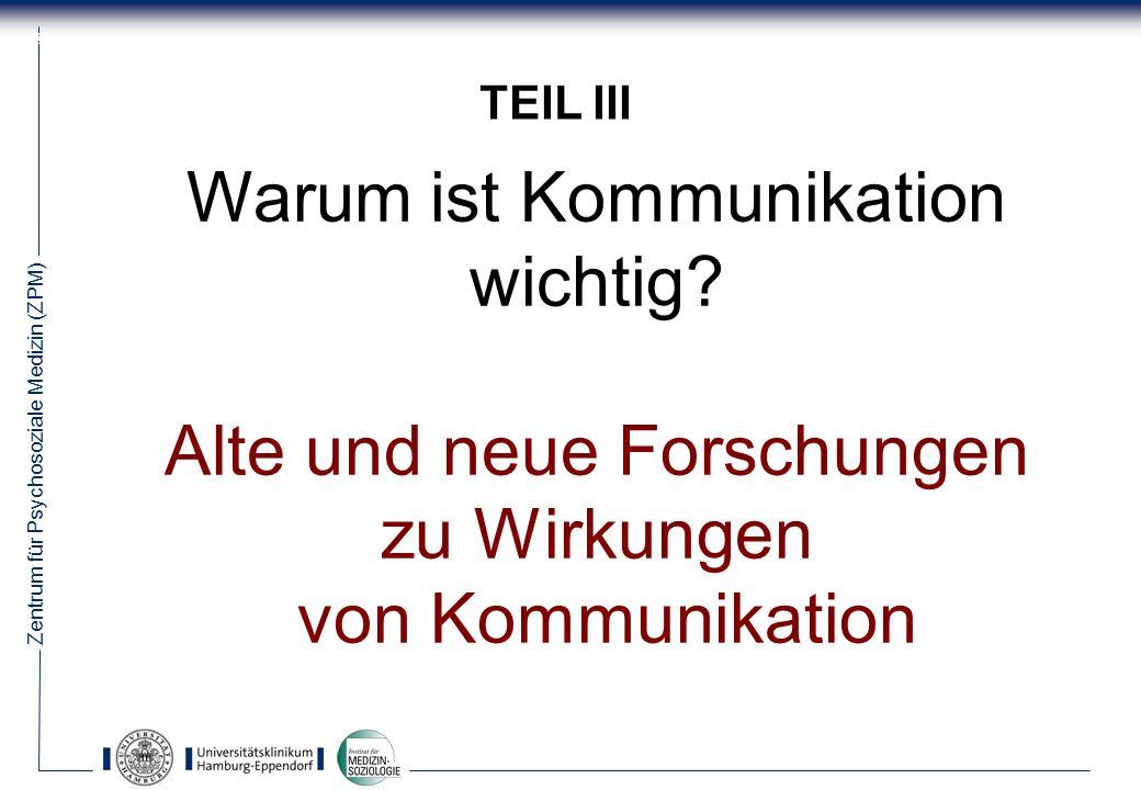 Zentrum für Psychosoziale Medizin (ZPM) 21 TEIL III Warum ist Kommunikation wichtig.