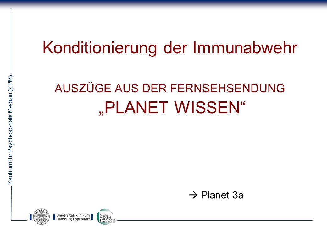 Zentrum für Psychosoziale Medizin (ZPM) 38 Konditionierung der Immunabwehr AUSZÜGE AUS DER FERNSEHSENDUNG PLANET WISSEN Planet 3a