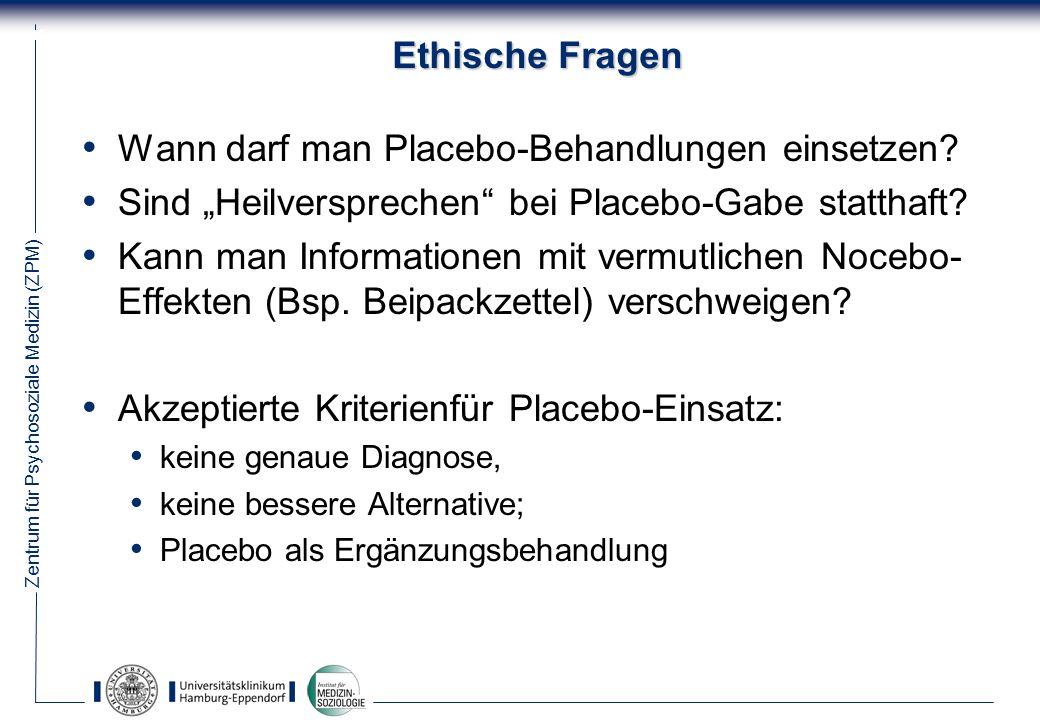 Zentrum für Psychosoziale Medizin (ZPM) 45 Ethische Fragen Wann darf man Placebo-Behandlungen einsetzen.