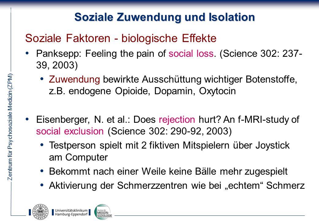 Zentrum für Psychosoziale Medizin (ZPM) 54 Soziale Zuwendung und Isolation Soziale Faktoren - biologische Effekte Panksepp: Feeling the pain of social loss.