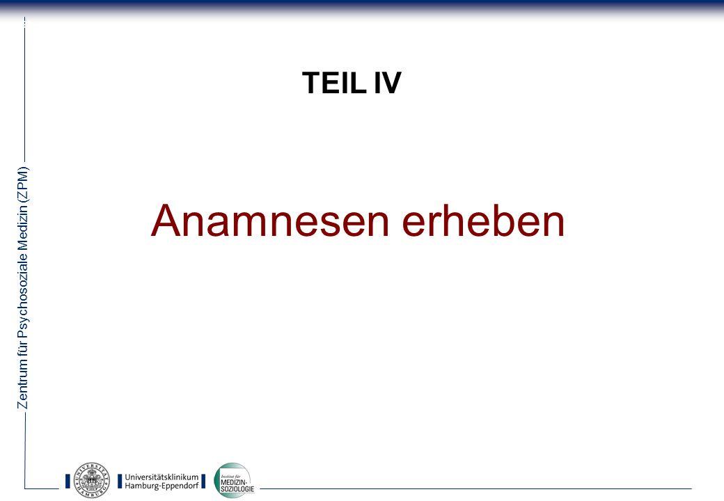 Zentrum für Psychosoziale Medizin (ZPM) 63 TEIL IV Anamnesen erheben