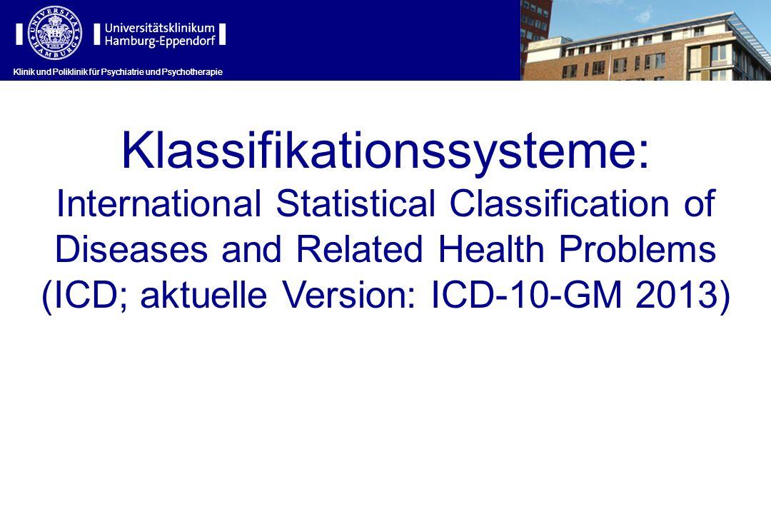 Klinik und Poliklinik für Psychiatrie und Psychotherapie Klassifikationssysteme: International Statistical Classification of Diseases and Related Heal