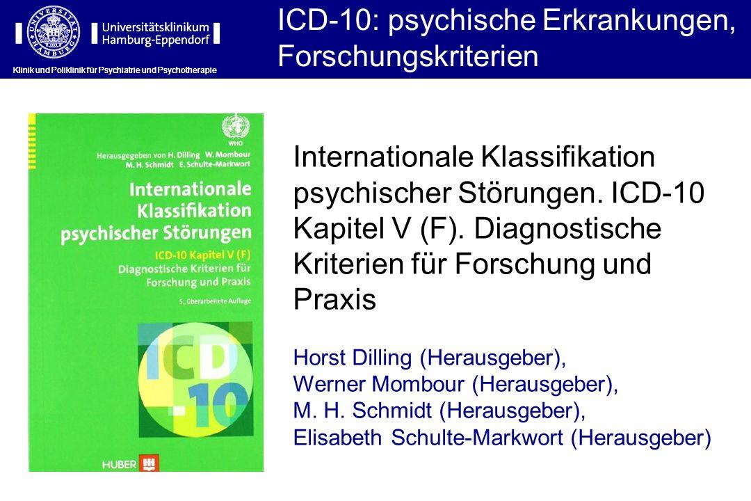 Klinik und Poliklinik für Psychiatrie und Psychotherapie ICD-10: psychische Erkrankungen, Forschungskriterien Klinik und Poliklinik für Psychiatrie un