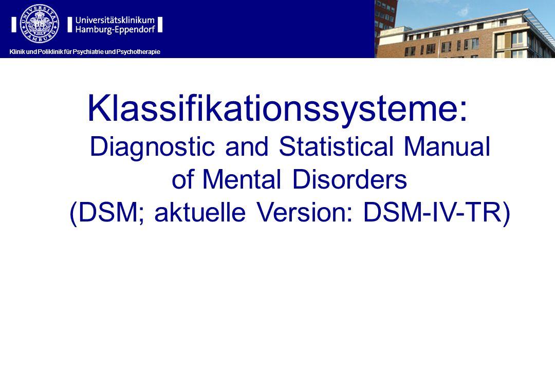 Klinik und Poliklinik für Psychiatrie und Psychotherapie Klassifikationssysteme: Diagnostic and Statistical Manual of Mental Disorders (DSM; aktuelle