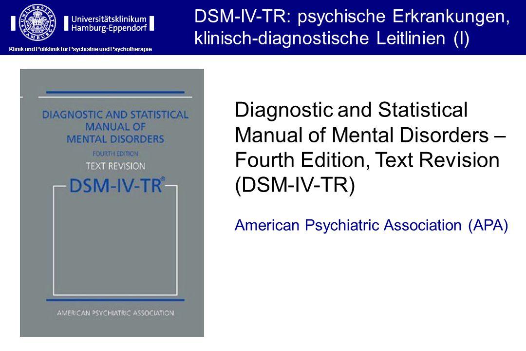 DSM-IV-TR: psychische Erkrankungen, klinisch-diagnostische Leitlinien (I) Klinik und Poliklinik für Psychiatrie und Psychotherapie Diagnostic and Stat