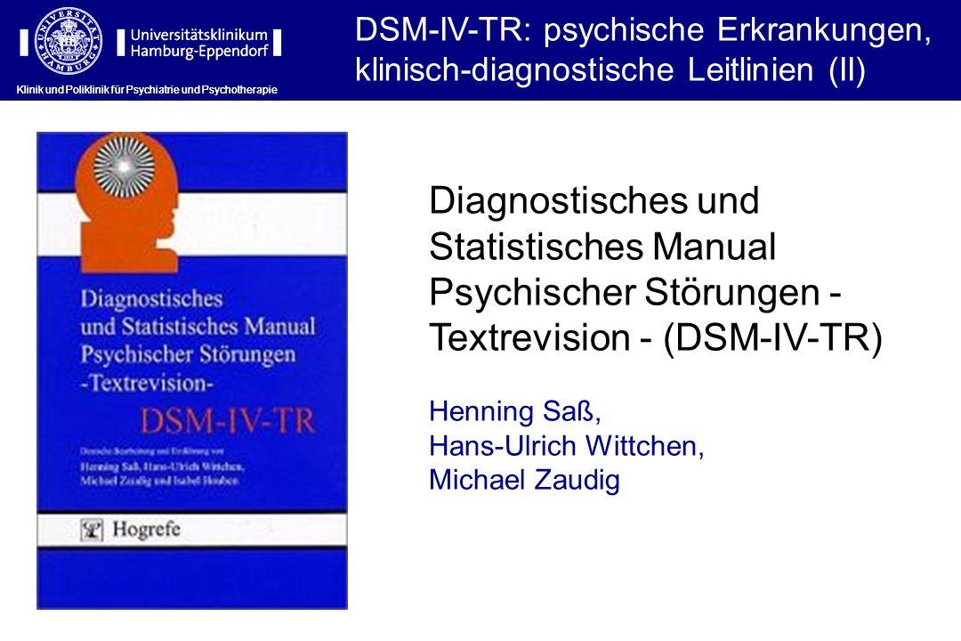 Klinik und Poliklinik für Psychiatrie und Psychotherapie DSM-IV-TR: psychische Erkrankungen, klinisch-diagnostische Leitlinien (II) Klinik und Polikli