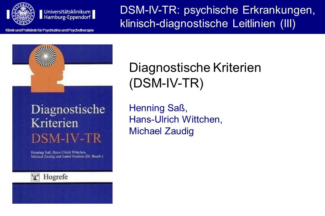Klinik und Poliklinik für Psychiatrie und Psychotherapie DSM-IV-TR: psychische Erkrankungen, klinisch-diagnostische Leitlinien (III) Klinik und Polikl