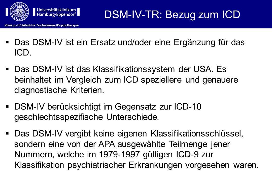 Klinik und Poliklinik für Psychiatrie und Psychotherapie DSM-IV-TR: Bezug zum ICD Klinik und Poliklinik für Psychiatrie und Psychotherapie Das DSM-IV