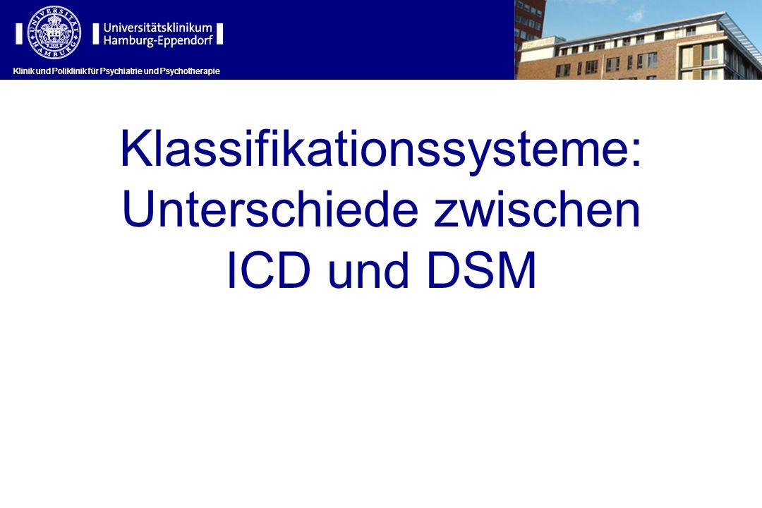 Klinik und Poliklinik für Psychiatrie und Psychotherapie Klassifikationssysteme: Unterschiede zwischen ICD und DSM Klinik und Poliklinik für Psychiatr