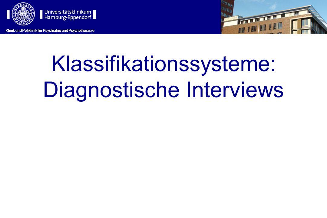 Klinik und Poliklinik für Psychiatrie und Psychotherapie Klassifikationssysteme: Diagnostische Interviews Klinik und Poliklinik für Psychiatrie und Ps