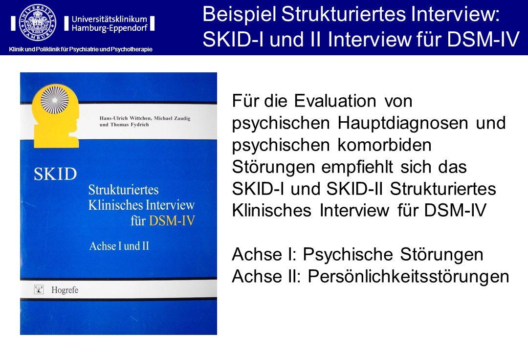 Klinik und Poliklinik für Psychiatrie und Psychotherapie Beispiel Strukturiertes Interview: SKID-I und II Interview für DSM-IV Klinik und Poliklinik f