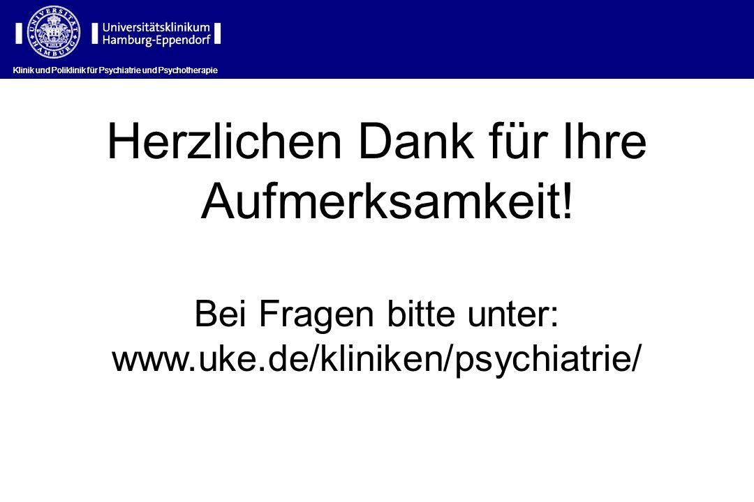 Klinik und Poliklinik für Psychiatrie und Psychotherapie Herzlichen Dank für Ihre Aufmerksamkeit! Bei Fragen bitte unter: www.uke.de/kliniken/psychiat