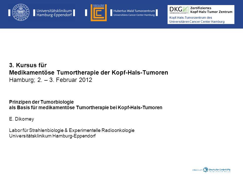 Kopf-Hals-Tumorzentrum des Universitären Cancer Center Hamburg 3. Kursus für Medikamentöse Tumortherapie der Kopf-Hals-Tumoren Hamburg; 2. – 3. Februa
