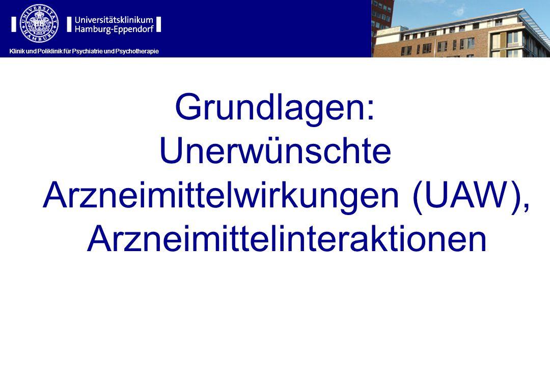 Klinik und Poliklinik für Psychiatrie und Psychotherapie Grundlagen: Unerwünschte Arzneimittelwirkungen (UAW), Arzneimittelinteraktionen Klinik und Po
