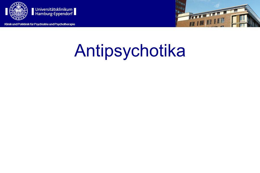 Klinik und Poliklinik für Psychiatrie und Psychotherapie Antipsychotika Klinik und Poliklinik für Psychiatrie und Psychotherapie