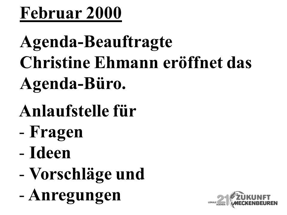 Agenda-Beauftragte Christine Ehmann eröffnet das Agenda-Büro. Februar 2000 Anlaufstelle für - Fragen - Ideen - Vorschläge und - Anregungen