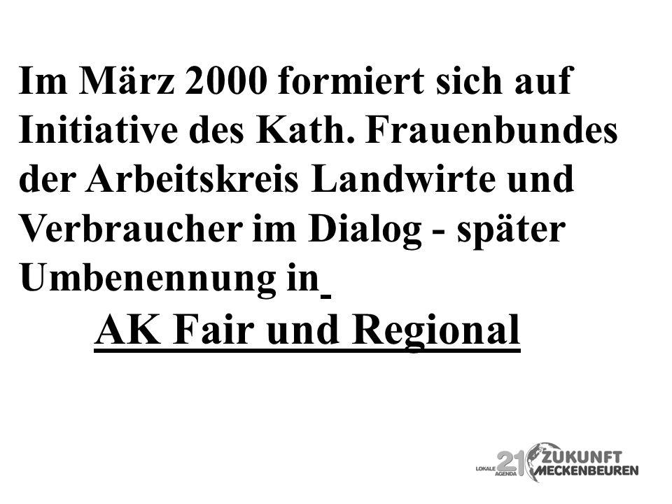 Im März 2000 formiert sich auf Initiative des Kath. Frauenbundes der Arbeitskreis Landwirte und Verbraucher im Dialog - später Umbenennung in AK Fair